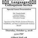 "The Romance Language Colloquium Series present Dr. Cassia Roth: ""Specters of the Womb: Enslaved Women, Childbirth, and Pain in Nineteenth Century Brazil."" 5 pm October 4th, 118 Gilbert Hall."